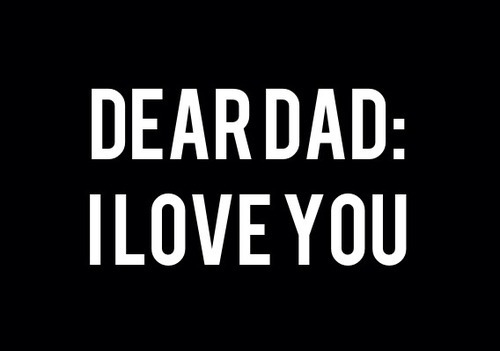 Dad Quotes From Daughter Tumblr: Dear Dad, I Love You Pictures, Photos, And Images For
