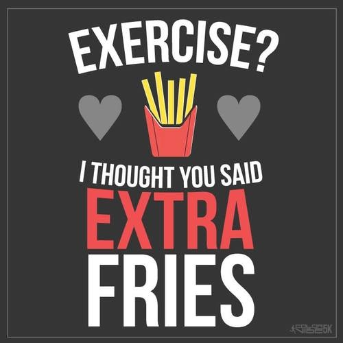 100776-Exercise-I-Thought-You-Said-Extra-Fries.jpg
