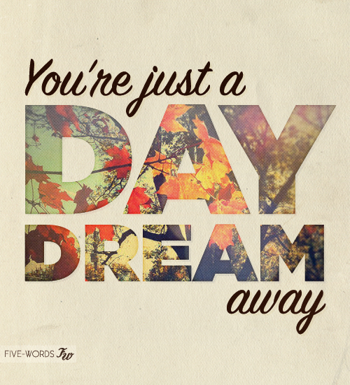 Youre Just A Daydream Away Pictures, Photos, And Images