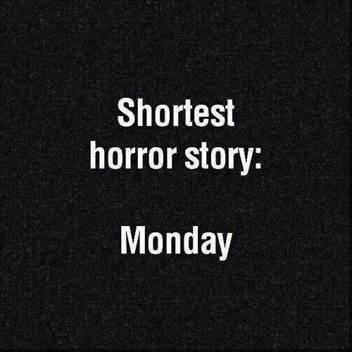 Afbeeldingsresultaat voor shortest horror story monday