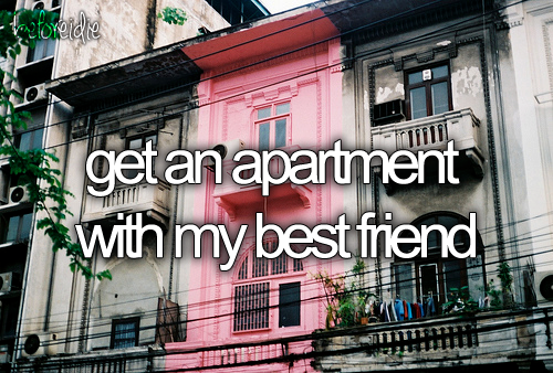 Get An Apartment With My Best Friend