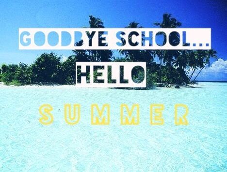 Goodbye School Hello Summer