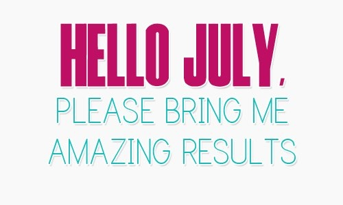 Wonderful Hello July, Please Bring Me Amazing Resulrs