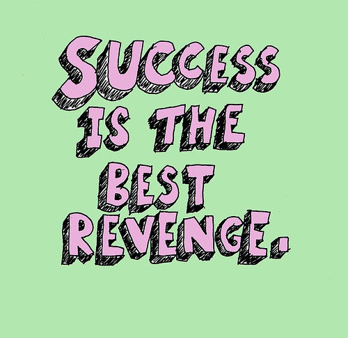 Success Is The Greatest Revenge Quote: Success Is The Best Revenge Pictures, Photos, And Images