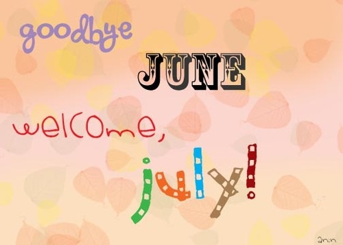 http://www.lovethispic.com/uploaded_images/103882-Goodbye-June-Welcome-July.jpg