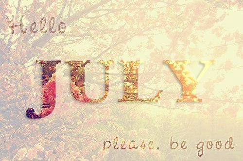 Great Hello July Please, Be Good Pictures, Photos, And Images For Facebook, Tumblr