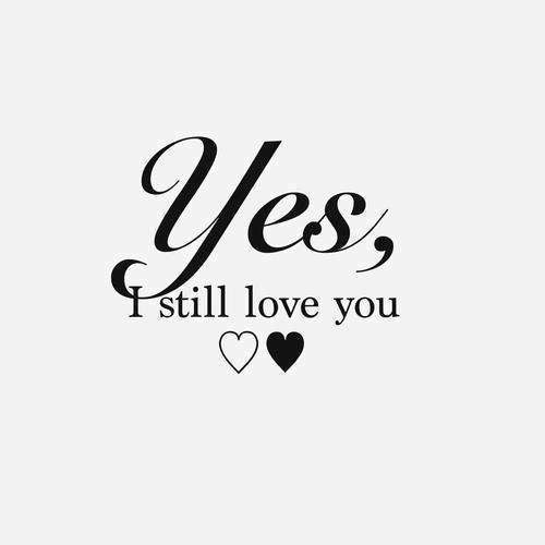 Quotes About I Still Love You Tumblr : love it yes i still love you