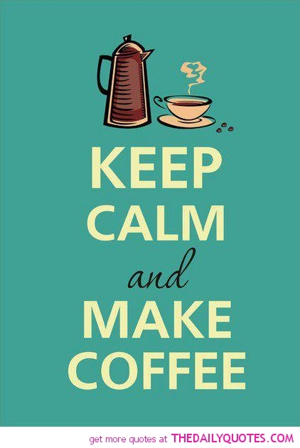Keep Calm And Make Coffee Pictures Photos And Images For