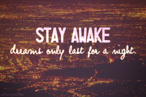Stay Awake Dreams Only Last For A Night  Stay Awake