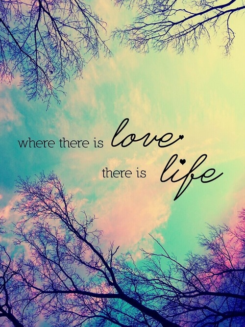 107042-Where-There-Is-Love-There-Is-Life.jpg