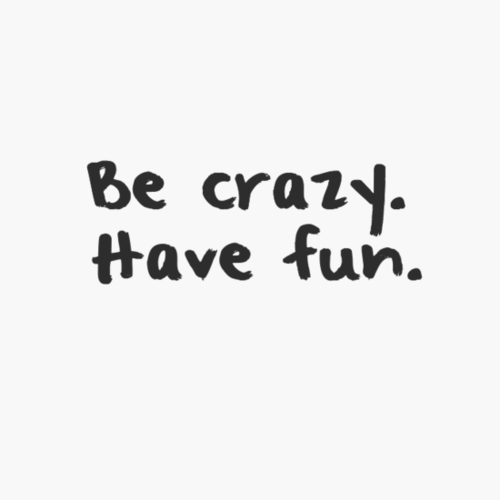 be crazy have fun pictures photos and images for facebook tumblr