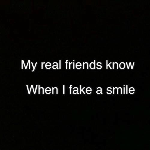 Best Quotes On Smile For Friends: My Real Friends Know When I Fake A Smile Pictures, Photos