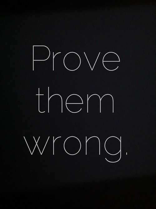 Prove Them Wrong Quotes Simple Prove Them Wrong Pictures Photos And Images For Facebook Tumblr