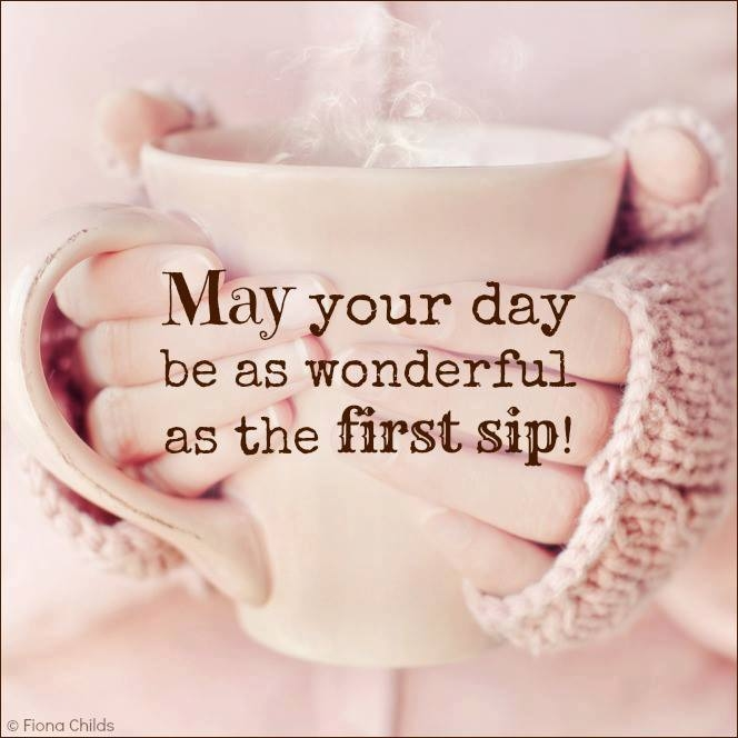 107651-May-Your-Day-Be-As-Wonderful-As-Your-First-Sip.jpg