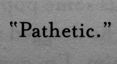 Your Pathetic Quotes. QuotesGram