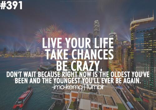 Live Life Take Chances Quotes