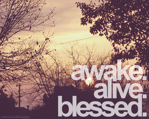 Awake Alive Blessed Pictures Photos And Images For Facebook