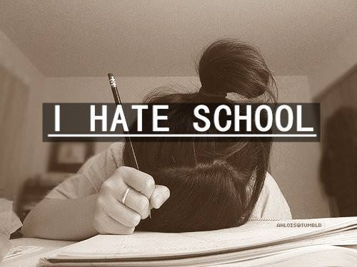hate school Find and save ideas about hate school on pinterest | see more ideas about i hate school, hate school quotes and school stress.