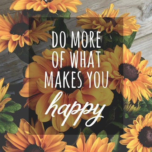 do more of what makes you happy pictures photos and