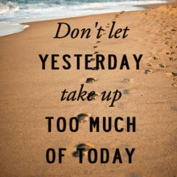 Don't Let Yesterday Take Up Too Much Of Today Pictures Photos And Inspiration Today Quotes About Life