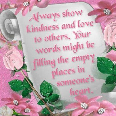 Always Show Kindness And Love To Others... Pictures, Photos, and Images for  Facebook, Tumblr, Pinterest, and Twitter