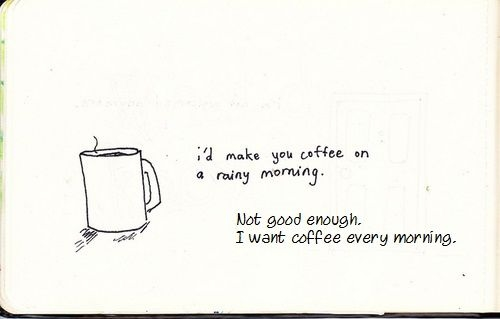 I\'d Make You Coffee On A Rainy Morning - Not Good Enough ...