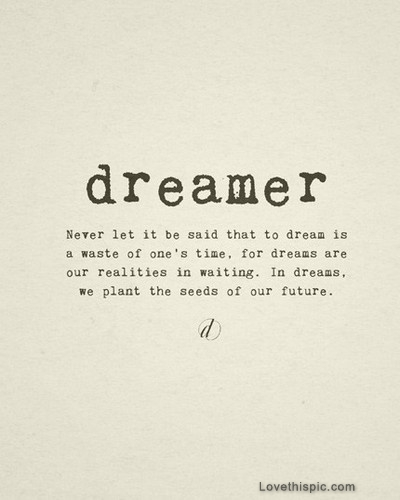 Dreamer Pictures Photos And Images For Facebook Tumblr Pinterest Twitter