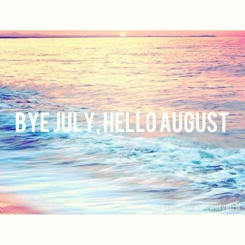 Bye July, Hello August Pictures, Photos, And Images For Facebook, Tumblr,