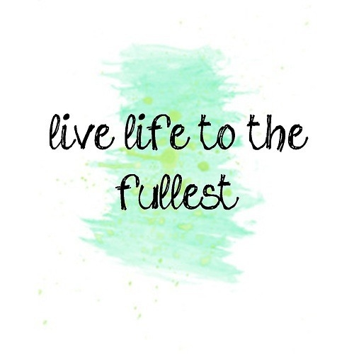 Quotes About Living Life To The Fullest. QuotesGram