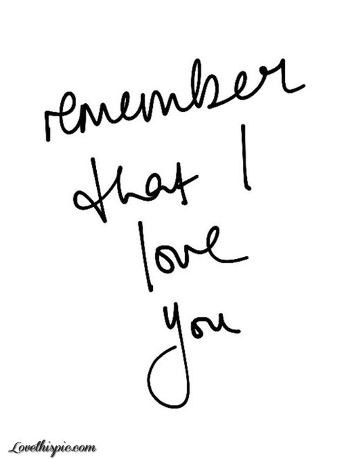 I Love You Quotes Tumblr Remember That I Love You Pictures, Photos, and Images for Facebook  I Love You Quotes Tumblr