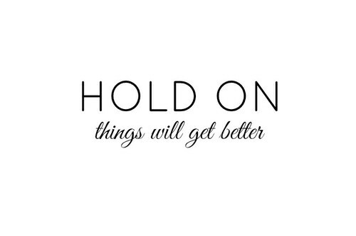 Hold On, Things Will Get Better Pictures, Photos, and Images ...