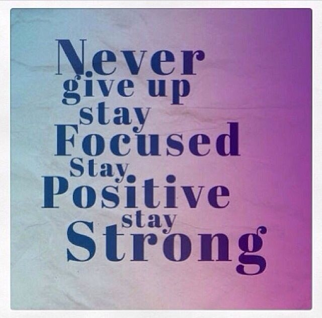 Stay Focused Positive And Strong