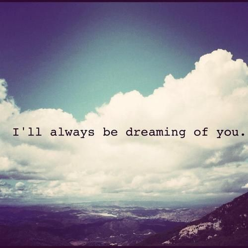 Dreaming Of Summer Quotes: I'll Always Be Dreaming Of You Pictures, Photos, And