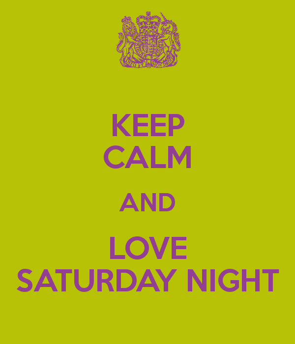 Saturday Night Out Quotes: Keep Calm And Love Saturday Night! Pictures, Photos, And