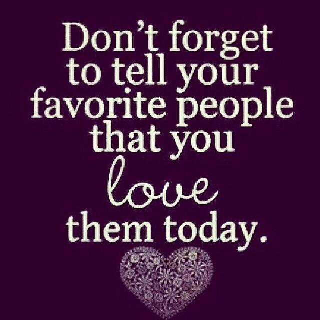 tell them you love them