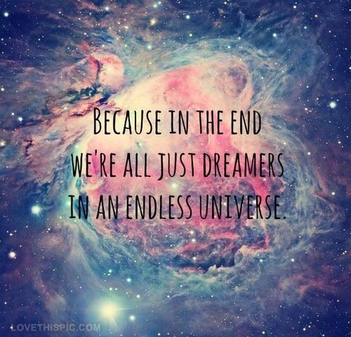 Dreamers In An Endless Universe Pictures Photos And Images For Facebook Tumblr Pinterest And Twitter