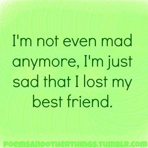 I Lost My Best Friend Quotes Sad That I Lost My Best Friend Pictures, Photos, and Images for  I Lost My Best Friend Quotes