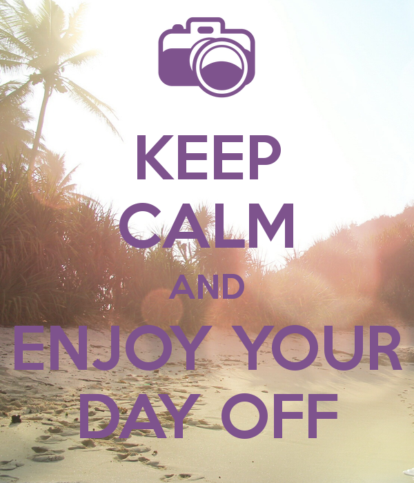 Enjoy Your Day Off Pictures, Photos, and Images for Facebook, Tumblr