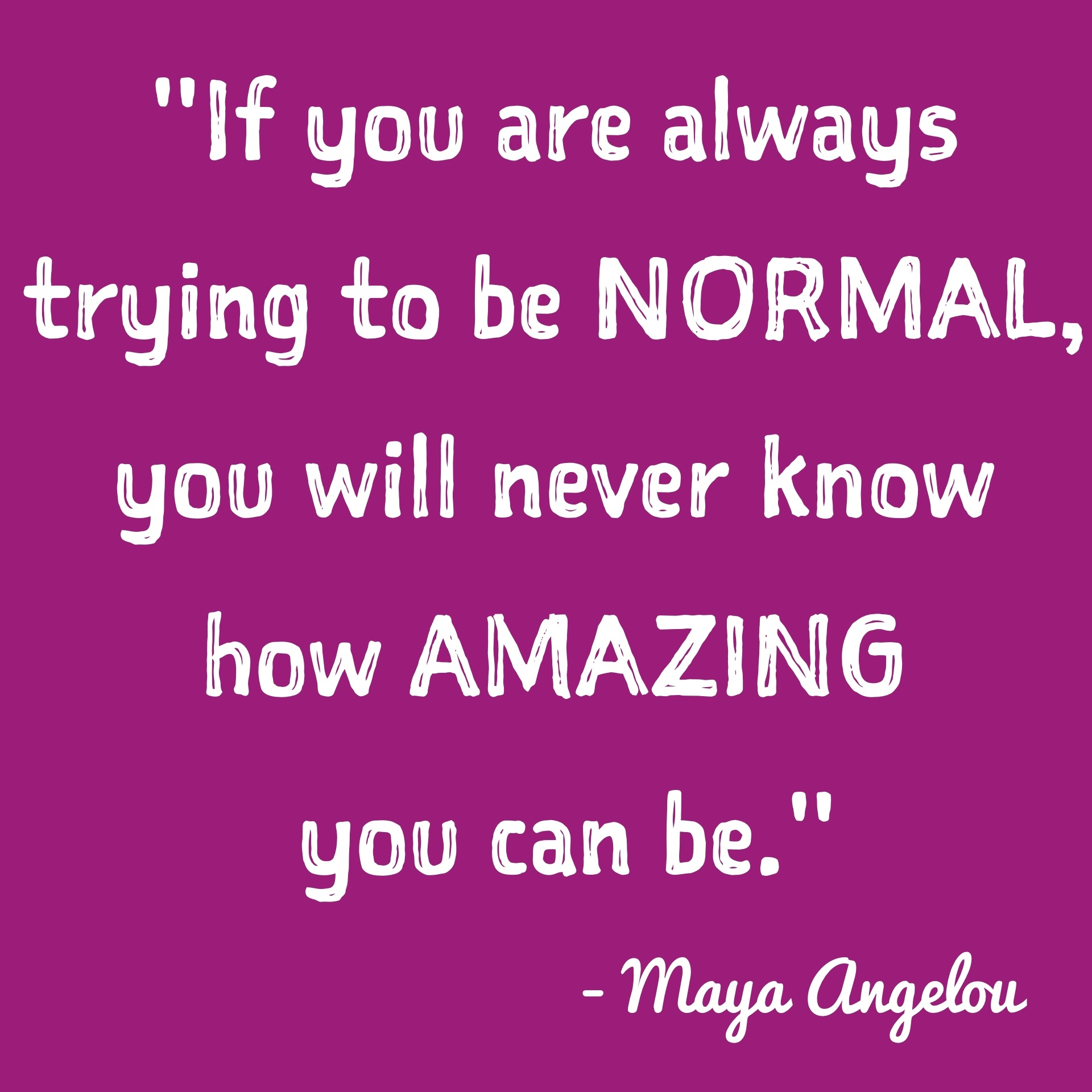 Trying Quotes: If You Are Always Trying To Be Normal, You Will Never Know