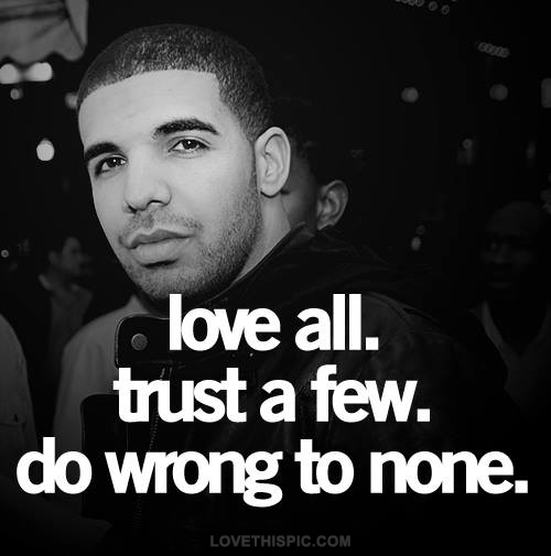 Drake Love Quotes: Love All. Trust A Few. Do Wrong To None. Pictures, Photos
