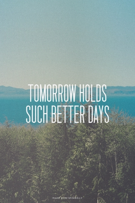 Better Days Quotes Impressive Tomorrow Holds Such Better Days Pictures Photos And Images For