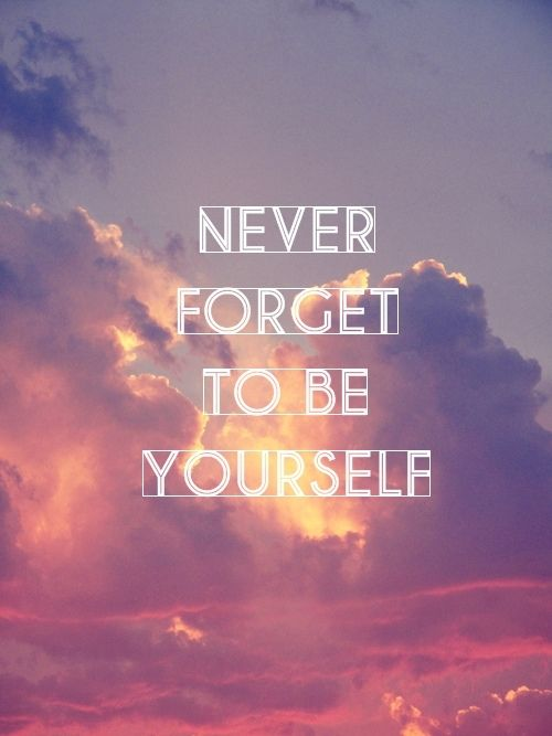 Never Forget To Be Yourself Pictures, Photos, and Images ...