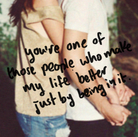 You Make My Life Better Pictur...