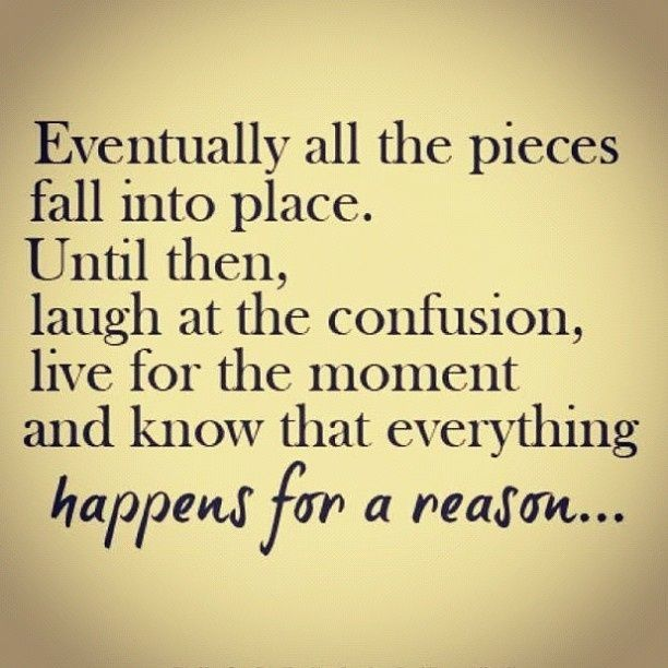 Things Happen For A Reason Quotes: Eventually Everything Falls Into Place Pictures, Photos