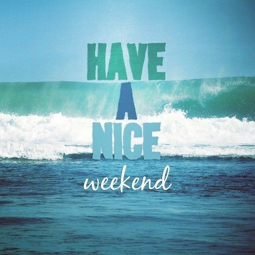 Have a nice weekend pictures photos and images for facebook tumblr pinterest and twitter - Week end a nice ...