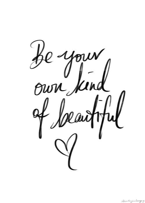 Be Your Own Kind Of Beautiful Pictures Photos And Images