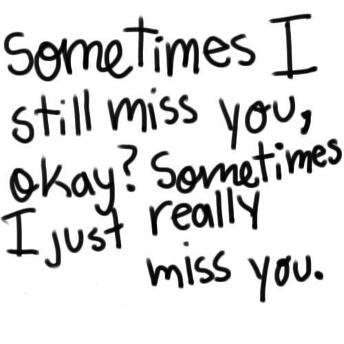 Sad I Miss You Quotes For Friends: Sometimes I Still Miss You Pictures, Photos, And Images