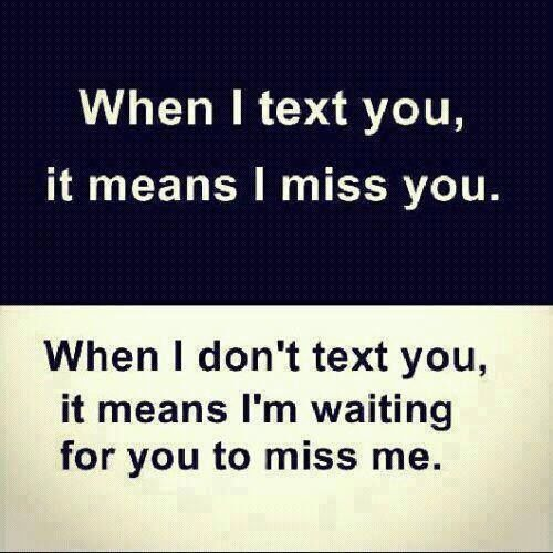 When I text you it means I miss you