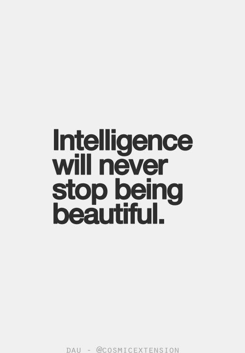 Intelligence Will Never Stop Being Beautiful Pictures, Photos, and Images for...