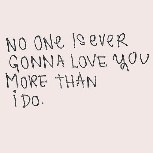 I Love You More Than I Love Myself Quotes Tumblr : No One Is Going To Love You More Than I Do Pictures, Photos, and ...